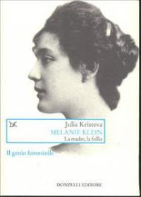 Il genio femminile / Julia Kristeva. Melanie Klein