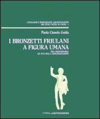I bronzetti romani a figura umana tra protostoria ed età della romanizzazione / [a cura di] Paola Càssola Guida