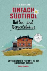 Einfach Südtirol: Hütten- und Bergerlebnisse
