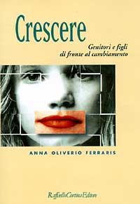 Crescere: genitori e figli di fronte al cambiamento / Anna Oliviero Ferraris.