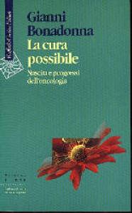 La  cura possibile : nascita e progressi dell'oncologia / Gianni Bonadonna