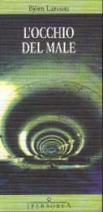 L' occhio del male / Bjorn Larsson ; postfazione di Philippe Bouquet