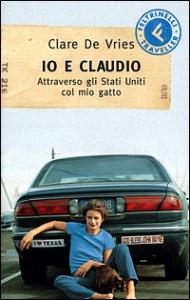 Io e Claudio : attraverso gli Stati Uniti col mio gatto / Clare De Vries ; traduzione di Giovanna Salvia