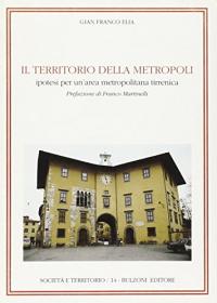 Il territorio della metropoli : ipotesi per un area metropolitana tirrenica / Gian Franco Elia ; prefazione di Franco Martinelli