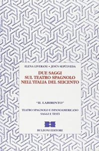 Due saggi sul teatro spagnolo nell' Italia del Seicento