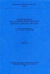 Salvatore Bongi nella cultura dell'Ottocento: archivistica, storiografia, bibliologia