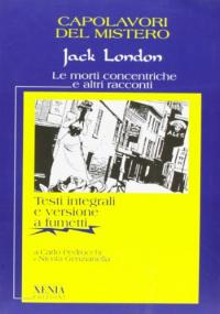 Le morti concentriche e altri racconti / Jack London