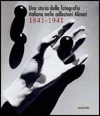 Una storia della fotografia italiana nelle collezioni Alinari, 1841-1941