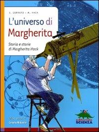 L' universo di Margherita : storia e storie di Margherita Hack / Simona Cerrato, Margherita Hack ; illustrazioni di Grazia Nidasio