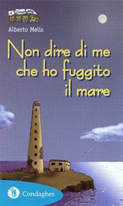Non dire di me che ho fuggito il mare / Alberto Melis ; illustrazioni di Laura Terracini