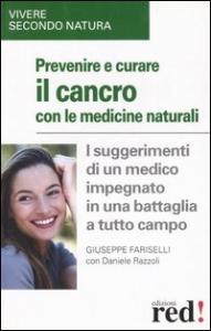 Prevenire e curare il cancro con le medicine naturali / Giuseppe Fariselli con Daniele Razzoli