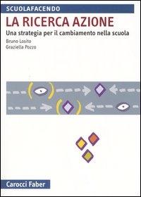 La  ricerca azione : una strategia per il cambiamento nella scuola / Bruno Losito, Graziella Pozzo