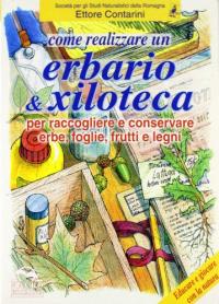 Erbario & xiloteca : per raccogliere e conservare erbe, foglie, frutti e legni / Ettore Contarini ; Società per gli studi naturalistici della Romagna