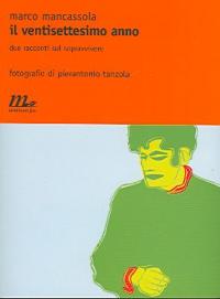 Il ventisettesimo anno : due racconti sul sopravvivere / Marco Mancassola ; con fotografie di Pierantonio Tanzola