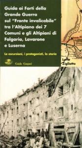 Guida ai forti della grande guerra sul Fronte invalicabile tra l'Altopiano dei 7 Comuni e gli altipiani di Folgaria, Lavarone e Luserna