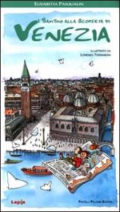 I bambini alla scoperta di Venezia / Elisabetta Pasqualin ; illustrato da  Lorenzo Terranera