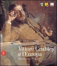 Vittore Grubicy e l'Europa: alle radici del divisionismo