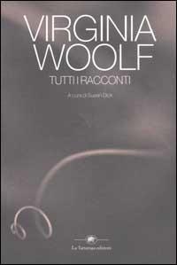 Tutti i racconti / Virginia Woolf ; a cura di Susan Dick