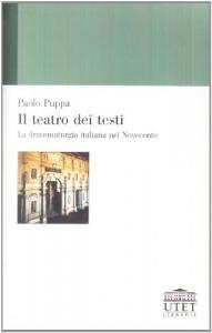 Il  teatro dei testi : la drammaturgia italiana del Novecento / Paolo Puppa