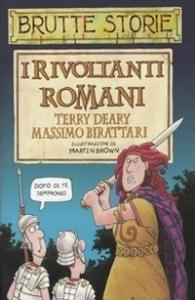 I rivoltanti Romani / Terry Deary ; [traduzione e adattamento di] Massimo Birattari ; illustrazioni di Martin Brown ; [illustrazioni aggiuntive di Mike Phillips]