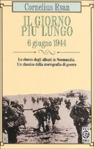 Il giorno più lungo: 6 giugno 1944 / Cornelius Ryan