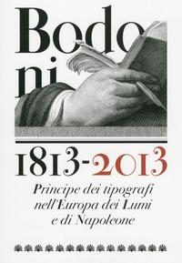 Bodoni (1740-1813): Principe dei tipografi nell'Europa dei lumi e di Napoleone