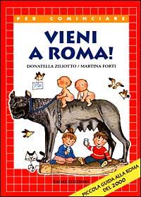 Vieni a Roma! / Donatella Ziliotto, Martina Forti ; illustrazioni di Anna Curti