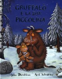 Gruffalò e la sua piccolina / Julia Donaldson ; illustrato da Axel Scheffler
