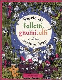 Storie di folletti, gnomi, elfi e altre creature fatate