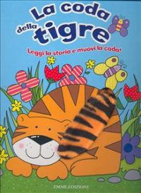 La  coda della tigre : leggi la storia e muovi la coda! / illustrazioni di Gaynor Berry ; traduzione di Micol Ascoli Marchetti