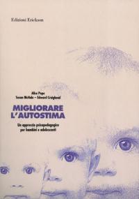 Migliorare l'autostima : un approccio psicopedagogico per bambini e adolescenti / Alice Pope, Susan McHale, Edward Craighead ; traduzione di Riccardo Mazzeo