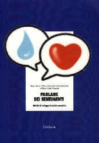Parlare dei sentimenti : attività di sviluppo lessicale-semantico / Rosa Maria Attena, Francesca Gomez Paloma e Maria Giada Mazzella [et al.]