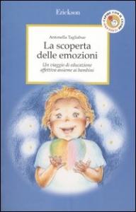 La  scoperta delle emozioni : un viaggio di educazione affettiva assieme ai bambini / Antonella Tagliabue