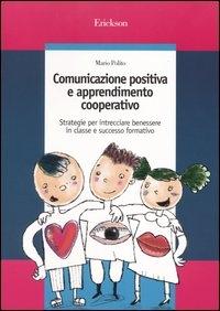 Comunicazione positiva e apprendimento cooperativo : strategie per intrecciare benessere in classe e successo formativo / Mario Polito