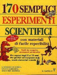 170 semplici esperimenti scientifici con materiali di facile reperibilità