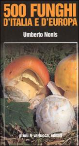 500 funghi d'Italia e d'Europa