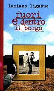 Fuori e dentro il borgo / Luciano Ligabue