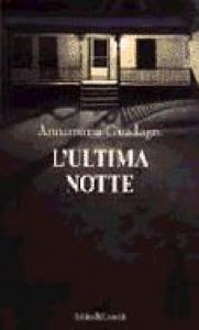 L'ultima notte / Annamaria Guadagni