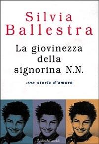 La giovinezza della signorina N.N.: una storia d'amore / Silvia Ballestra.