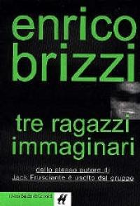 Tre ragazzi immaginari / Enrico Brizzi