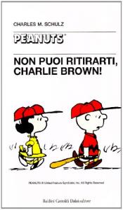 Non puoi ritirarti, Charlie Brown!/ Charles M. Schulz