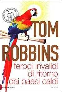 Feroci invalidi di ritorno dai paesi caldi/ Tom Robbins