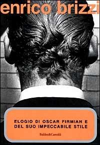 Elogio di Oscar Firmian e del suo impeccabile stile/ Enrico Brizzi.