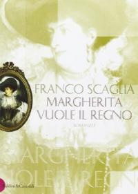 Margherita vuole il regno / Franco Scaglia