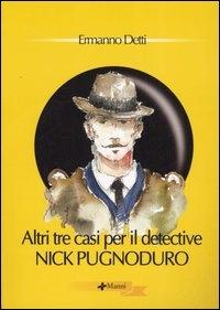 Altri tre casi del detective Nick Pugnoduro
