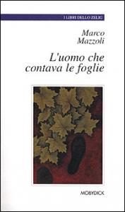 L'uomo che contava le foglie / Marco Mazzoli