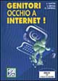Genitori, occhio a Internet! / Umberto Rapetto, Vincenzo Merola, Giovanni Caporale