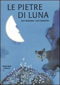 Le pietre di Luna / Kurt Baumann ; illustrazioni di Ivan Gantschev