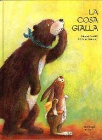 La cosa gialla / una storia scritta da Linard Bardill ; illustrata da Miriam Monnier ; e tradotta da Cristina Trombara