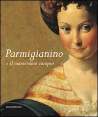 Parmigianino  e il manierismo europeo